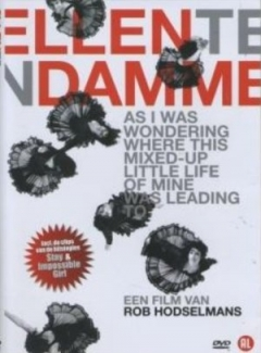 Ellen ten Damme: As I Was Wondering Where This Mixed-up Little Life of Mine Was Leading To (2007)