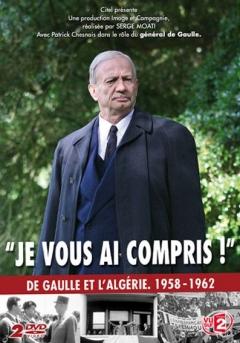 Je vous ai compris: De Gaulle 1958-1962 (2010)