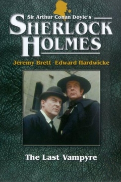 """The Casebook of Sherlock Holmes"" The Last Vampyre"