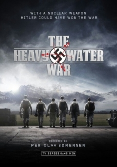 The Heavy Water War: Stopping Hitler's Atomic Bomb (2015)