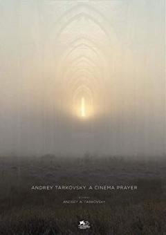 Andrey Tarkovsky. A Cinema Prayer poster