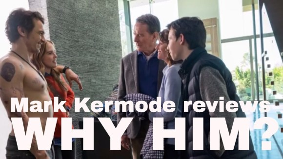 Kremode and Mayo - Why him? reviewed by mark kermode