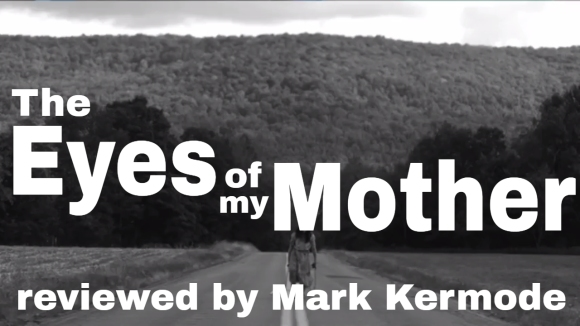 Kremode and Mayo - The eyes of my mother reviewed by mark kermode