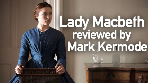 Kremode and Mayo - Lady macbeth reviewed by mark kermode