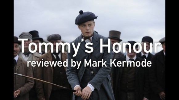Kremode and Mayo - Tommy's honour reviewed by mark kermode