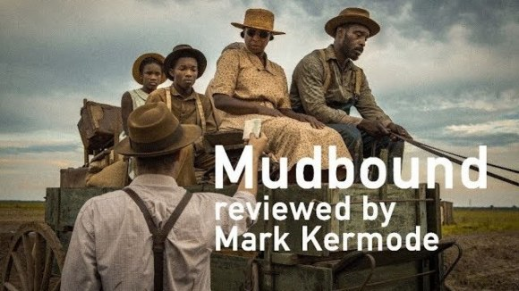 Kremode and Mayo - Mudbound reviewed by mark kermode