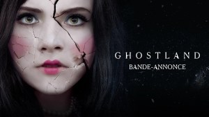Ghostland (2018) video/trailer