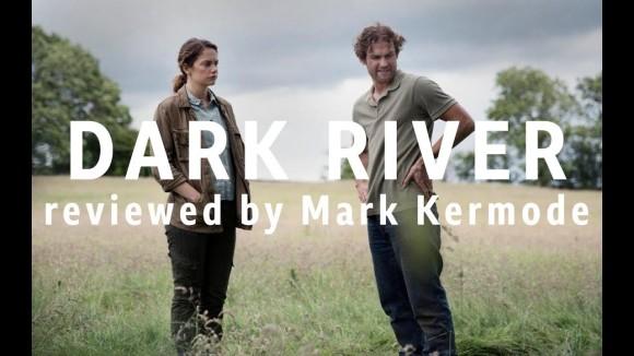 Kremode and Mayo - Dark river reviewed by mark kermode