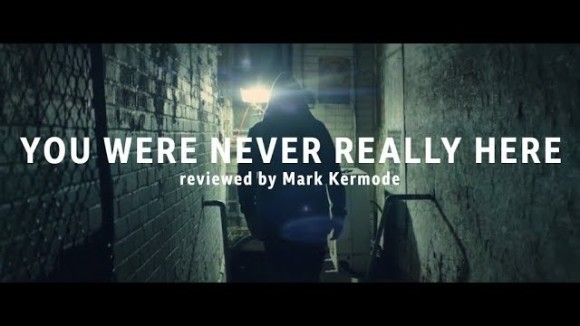 Kremode and Mayo - You were never really here reviewed by mark kermode