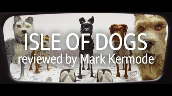 Kremode and Mayo - Isle of dogs reviewed by mark kermode