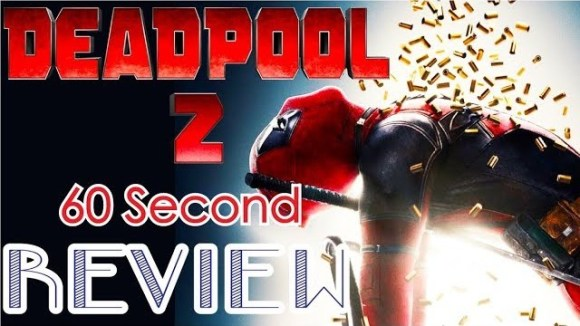 CinemaWins - Deadpool 2 60 second review (spoiler free)