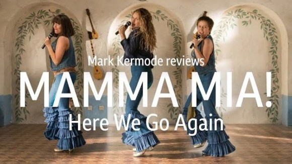 Kremode and Mayo - Mammia mia! here we go again reviewed by mark kermode