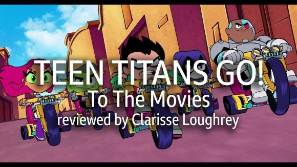 Kremode and Mayo - Teen titans go! to the movies reviewed by clarisse loughrey
