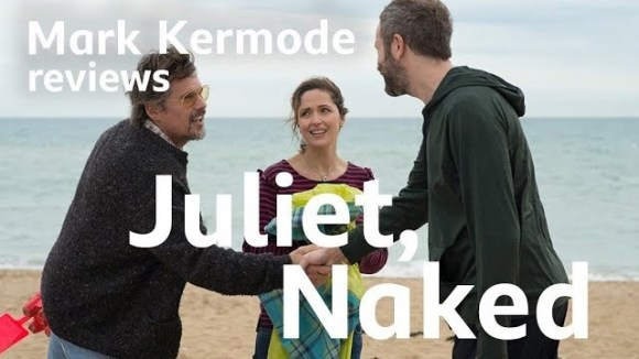 Kremode and Mayo - Juliet, naked reviewed by mark kermode