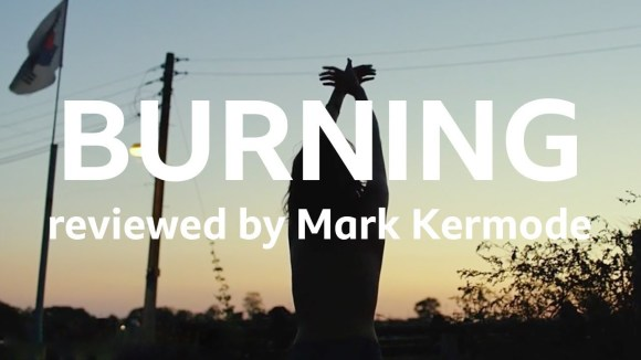 Kremode and Mayo - Burning reviewed by mark kermode