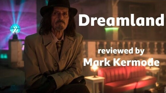 Kremode and Mayo - Dreamland reviewed by mark kermode
