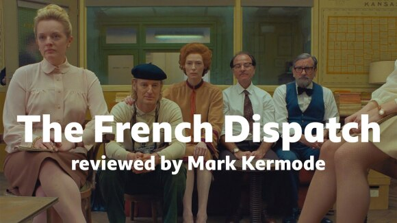 Kremode and Mayo - The french dispatch reviewed by mark kermode